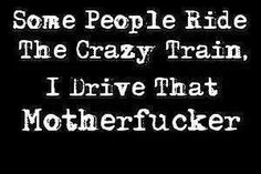 Certaines personnes roulent le train fou, je conduis ce fils de pute.