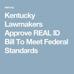 Kentucky Lawmakers Approve REAL ID Bill To Meet Federal Standards