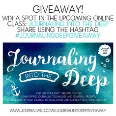 Win a spot in my new class, Journaling Into the Deep! 2 spots to be won!