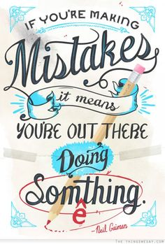 If you're making mistakes it means you're out there doing something