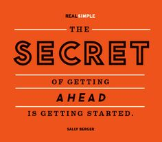 """the secret of getting ahead is getting started"" Sally Berger @realsimple"