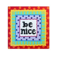 Be Nice: Kids Canvas Wall Art for Girls or Boys Room, Playroom, Preschool, Middle School, Cafe, or Studio Whimsy http://www.amazon.com/dp/B00G3FO9XA/ref=cm_sw_r_pi_dp_ap7rub0SGCAE4