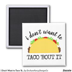 I Don\'t Want to Taco \'Bout It Funny Magnet #tacos #taco #giftidea #gift