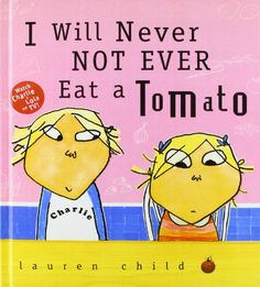 OPEN-MINDED- I Will Never Not Ever Eat a Tomato by Lauren Child PYP IB Learner Profile trait of Open-Minded. Elementary school children's picture books. Open-mindedness, tolerance, understanding, diversity.