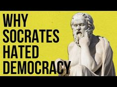 Why Socrates Hated Democracies: An Animated Case for Why Self-Government Requires Wisdom & Education | Open Culture