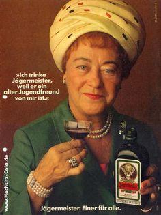 """""""Ich trinke Jägermeister, weil er ein alter Jugendfreund von mir ist."""" Google translate says: I drink Jägermeister because he's an old childhood friend of mine."""