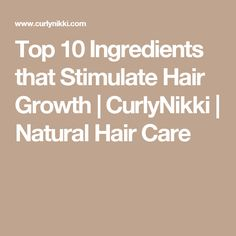 Top 10 Ingredients that Stimulate Hair Growth  | CurlyNikki | Natural Hair Care
