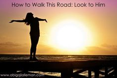 How to Walk This Road: Look to Him