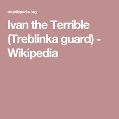 Ivan the Terrible (Treblinka guard) - Wikipedia