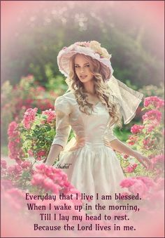Everyday that I live I am blessed. When I wake up in the morning, Till I lay my head to rest.Because the Lord lives in me.