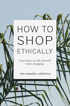 Want to change to more ethical shopping habits but don't know how? Here are four questions to help you improve your shopping habits!