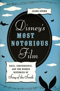 Disney's Most Notorious Film: Race, Convergence, and the Hidden Histories of Song of the South by Jason Sperb, http://www.amazon.com/dp/0292739745/ref=cm_sw_r_pi_dp_.gK6qb1KP3YGG