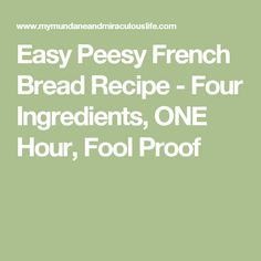 Easy Peesy French Bread Recipe - Four Ingredients, ONE Hour, Fool Proof