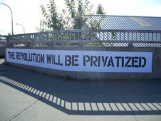 The revolution will be privatized | Anonymous ART of Revolution