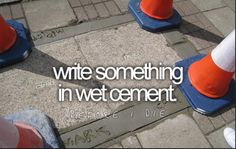 www.facebook.com/thebucketlistlife Living The Bucket List Life! Write Something in Wet Cement