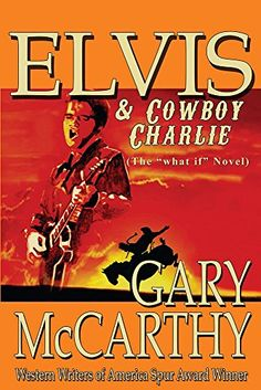"""Elvis And Cowboy Charlie: The """"What If"""" Novel, Gary McCarthy - Amazon.com"""