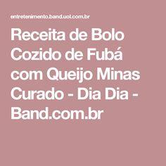 Receita de Bolo Cozido de Fubá com Queijo Minas Curado - Dia Dia - Band.com.br