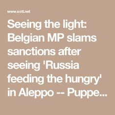 Seeing the light: Belgian MP slams sanctions after seeing 'Russia feeding the hungry' in Aleppo -- Puppet Masters -- Sott.net