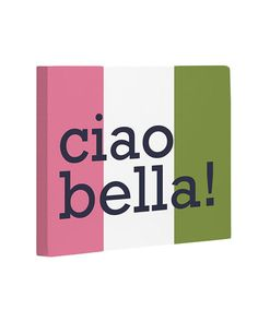 "One Bella Casa ""Ciao Bella"""