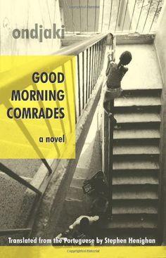Good Morning Comrades (Biblioasis International Translation Series) by Ondjaki