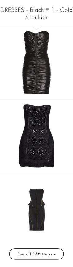 """DRESSES - Black # 1 - Cold Shoulder"" by lynesse ❤ liked on Polyvore featuring dresses, black, black dress, lbd, strapless dress, strapless little black dress, ruched dress, lbd dress, metallic dress and balmain"