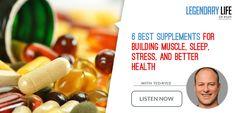 169: 6 Best Supplements For Building Muscle, Sleep, Stress, And Better Health | Legendary Life Podcast