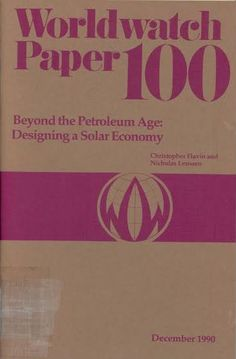 Beyond the petroleum age : designing a solar economy / Christopher Flavin and Nicholas Lenssen Washington[D.C.] : Worldwatch Institute, 1990.