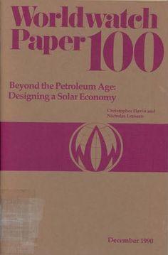 Beyond the petroleum age : designing a solar economy / Christopher Flavin and Nicholas Lenssen Washington[D.C.] : Worldwatch Institute, 1990.
