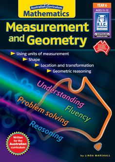 Australian Curriculum Mathematics Year 6: Measurement and Geometry from R.I.C. Publications. Geometric reasoning, shape, units of measurement, location and transformation.