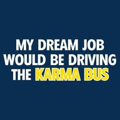Check out the My Dream Job Would Be Driving The Karma Bus T-shirt from Roadkill T-shirts. You should be in charge of Karma, not mother nature! Karma Quotes, Witty Quotes, Funny Quotes, Inspirational Quotes, Badass Quotes, Funny Memes, Daily Quotes, Karma Sayings, Funny Phrases