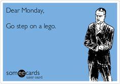 Dear Monday, Go step on a lego. | Confession Ecard