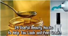 24 Useful Beauty Hacks to Help You Look and Feel Great
