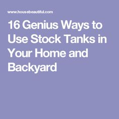 16 Genius Ways to Use Stock Tanks in Your Home and Backyard