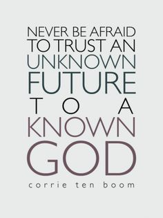 I love Corrie ten Boom's perspective.