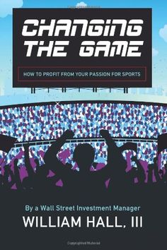 Changing the Game: How to Profit From Your Passion for Sports by a Wall Street Investment Manager by William Hall III http://www.amazon.com/dp/0984942769/ref=cm_sw_r_pi_dp_C7iZub118GWY4