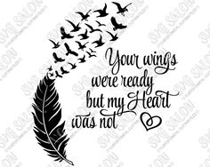 Your Wings Were Ready But My Heart Was Not Memorial Feather and Flying Birds Cutting File in SVG, EPS, DXF, JPEG, and PNG Format for Cricut, Silhouette, and Brother ScanNCut Cutting Machines  Overview   	Contents: 1 Zipped Folder Containing:   	1 SVG Digital Cutting File  	1 EPS Digital Cutting File  	1 DXF Digital Cutting File  	1 PNG Transparent Clipart File  	1 JPEG White Background Clipart File    	Compatible With:   	Cricut Design Space  	Silhouette Studio Basic Edition  	Silhouette…