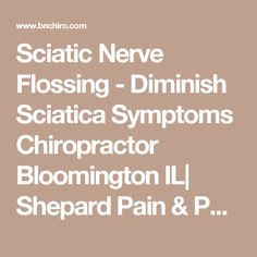 Sciatic Nerve Flossing - Diminish Sciatica Symptoms Chiropractor Bloomington IL| Shepard Pain & Performance | Bloomington IL Chiropractor