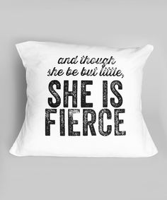 and though she be but little, SHE IS FIERCE // pillow quote