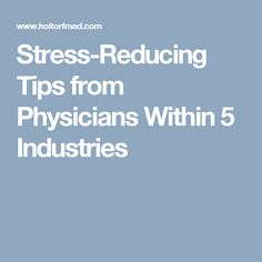 Stress-Reducing Tips from Physicians Within 5 Industries
