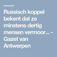 Russisch koppel bekent dat ze minstens dertig mensen vermoor... - Gazet van Antwerpen