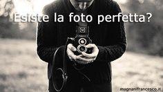 Esiste la foto perfetta?