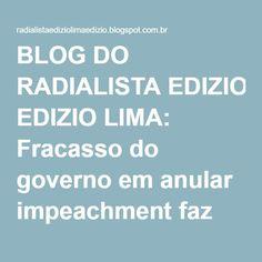 BLOG DO RADIALISTA EDIZIO LIMA: Fracasso do governo em anular impeachment faz de 9 de maio Dia Nacional da Chupeta.