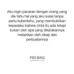 """Pidi Baiq - """"Aku ingin pacaran dengan orang yang dia tahu hal yang aku sukai tanpa perlu kuberitahu,..."""". romance, love"""