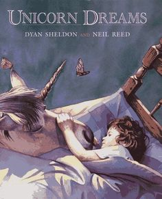 Unicorn Dreams by Dyan Sheldon, Illustrated by Neil Reed