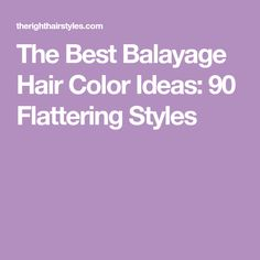 The Best Balayage Hair Color Ideas: 90 Flattering Styles