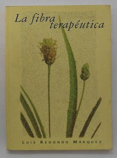 La fibra terapéutica / Luis Redondo Márquez --- Glosa, D.L. 1999---------Bibliografía recomendada en Nutrición e dietética (2º Enf)
