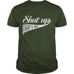 typography - Shut up Thats why shirts #gift #ideas #Popular #Everything #Videos #Shop #Animals #pets #Architecture #Art #Cars #motorcycles #Celebrities #DIY #crafts #Design #Education #Entertainment #Food #drink #Gardening #Geek #Hair #beauty #Health #fitness #History #Holidays #events #Home decor #Humor #Illustrations #posters #Kids #parenting #Men #Outdoors #Photography #Products #Quotes #Science #nature #Sports #Tattoos #Technology #Travel #Weddings #Women