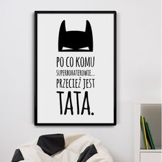 Po co komu superbohaterowie, przecież jest tata. - Plakat w ramie Cool Words, Baby Room, Kids, Home Decor, Cosmetics, Babies, Quotes, Living Room, Young Children