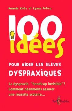 100 idées pour aider les élèves dyspraxiques - Collection 100 idées - Éditions Tom Pousse