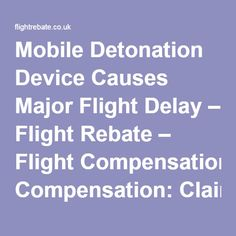 Mobile Detonation Device Causes Major Flight Delay – Flight Rebate – Flight Compensation: Claim Up To £510 / €600 Per Passenger